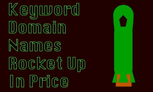 Keyword Domain Names Rocketing Up In Price